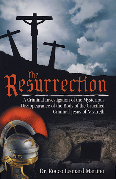 The Resurrection: A Criminal Investigation of the Mysterious Disappearance of the Body of the Crucified Criminal Jesus of Nazareth