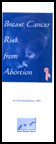 <p>This pamphlet presents information from the book Breast Cancer, It's Link to Abortion and the Birth Control Pill, in a short and highly persuasive format. From the time it was first published we have received letters and phone calls about babies saved from abortion when their mothers read this pamphlet and the number continues to grow.  Praise God!.</P>
